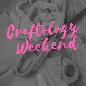 Craftology Weekend